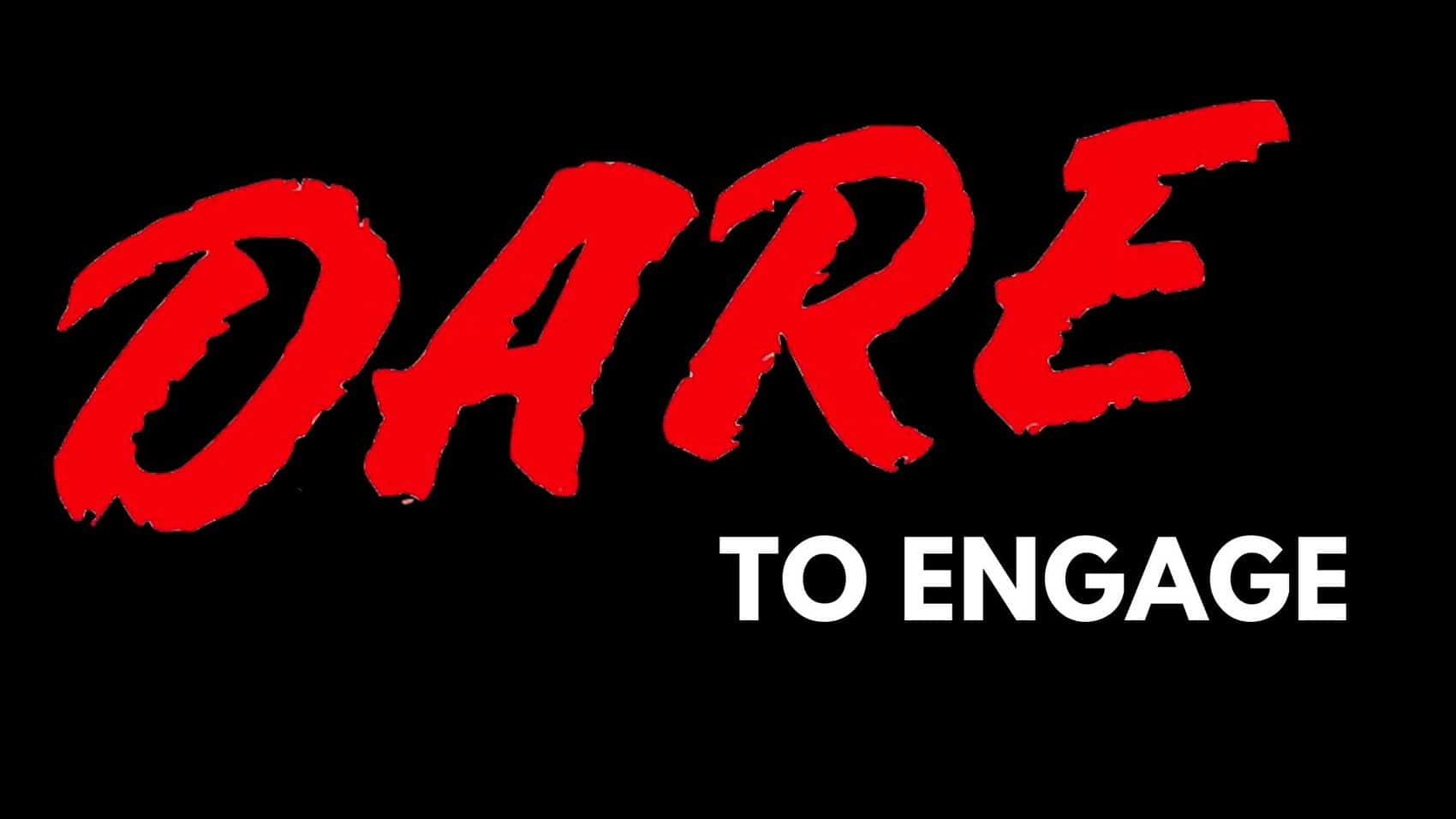 Dare To Engage – The Next Generation